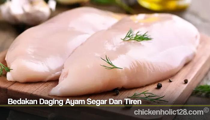 Bedakan Daging Ayam Segar Dan Tiren